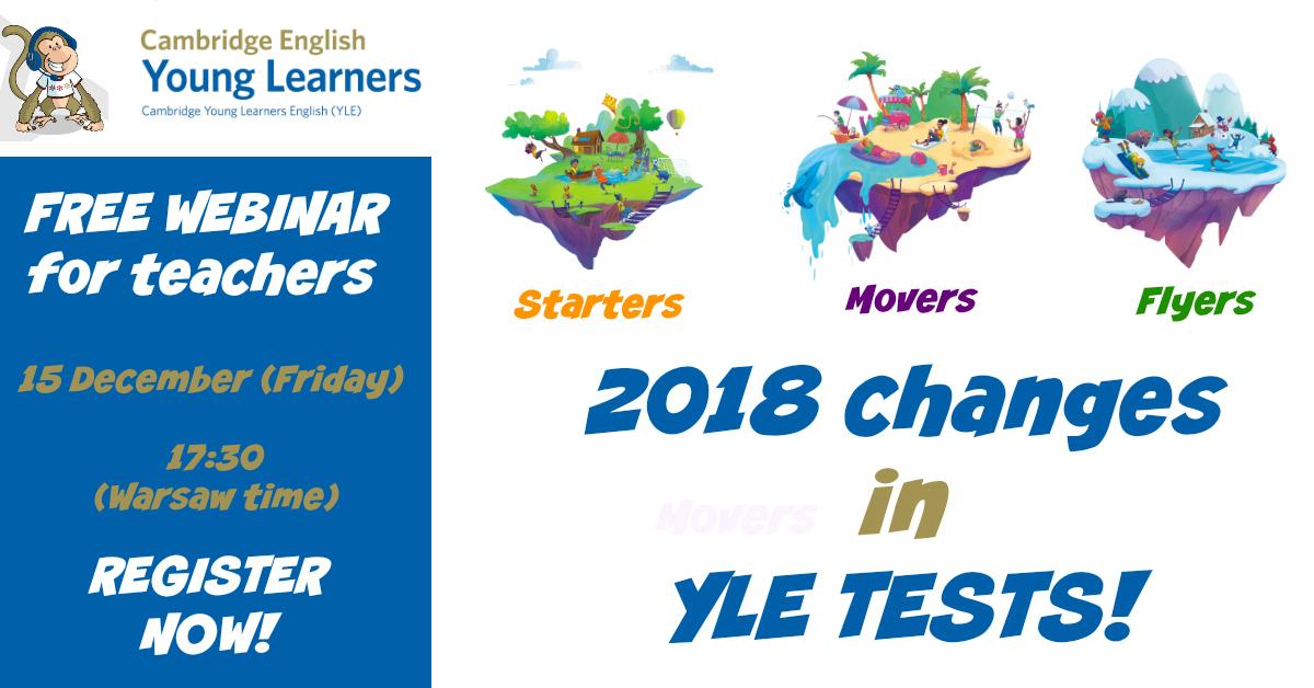 WEBINARIUM DLA NAUCZYCIELI: 2018 CHANGES IN YLE TESTS